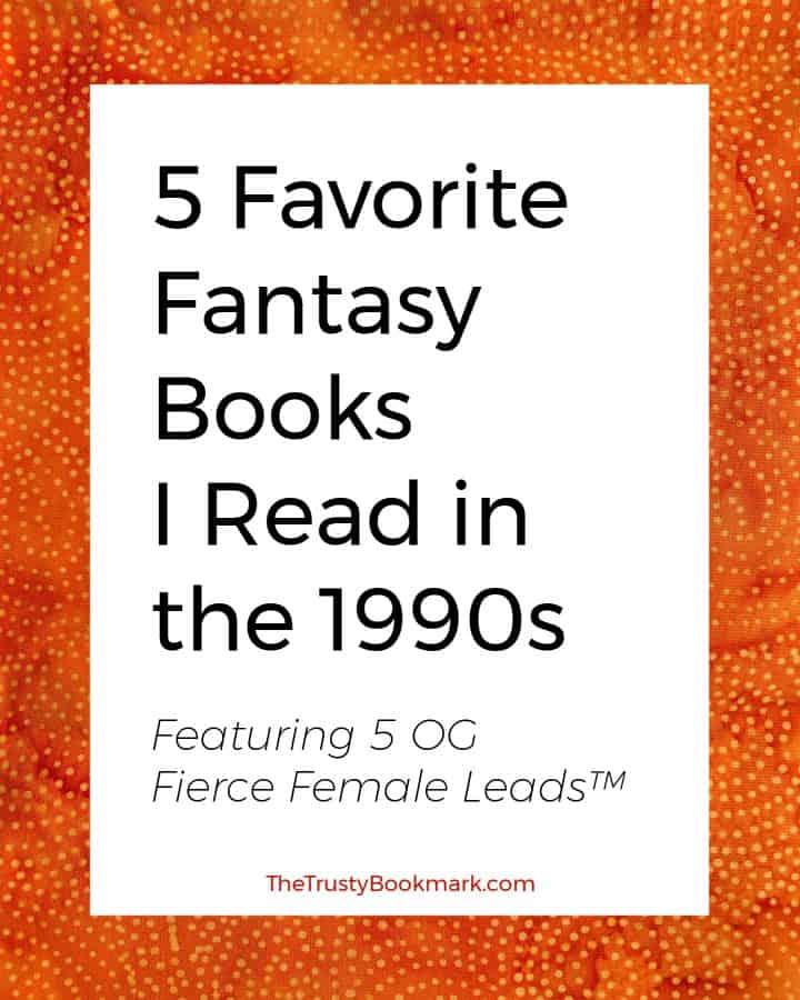 5 Favorite Fantasy Books I Read in the 1990s (feat. 5 OG Fierce Female Leads™)