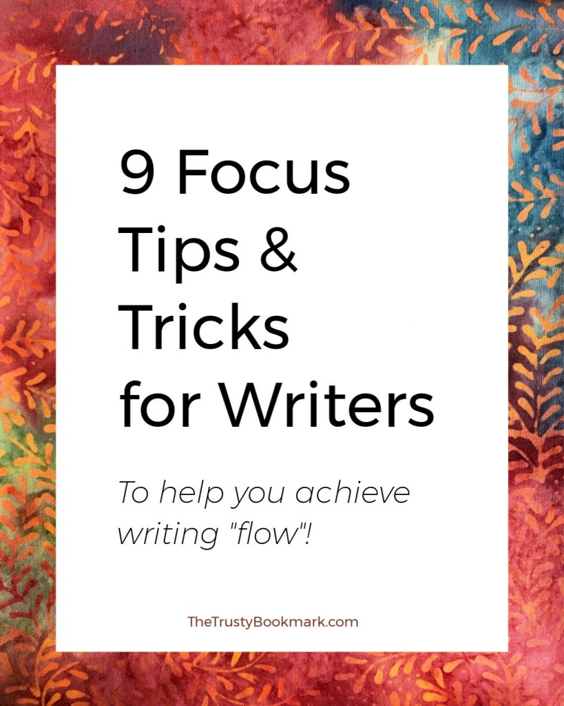 "9 Focus Tips & Tricks for Writers (to help you achieve writing ""flow""!)"