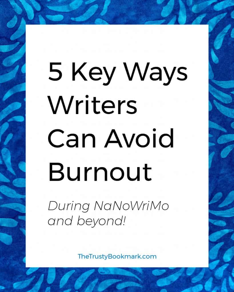 5 Key Ways Writers Can Avoid Burnout (for NaNoWriMo and beyond!)